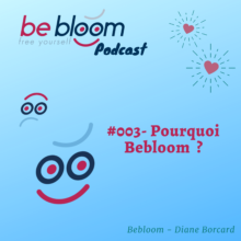 #003 – Pourquoi Bebloom – free yourself ?